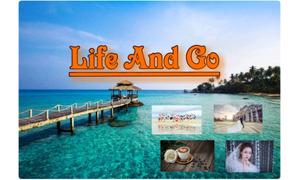 """Life And Go – """"Cuộc sống và những chuyến đi"""""""